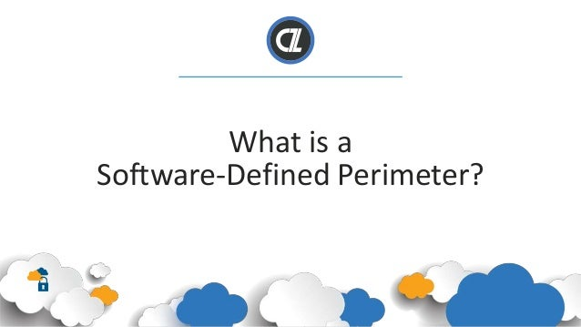 What is a Software-Defined Perimeter?