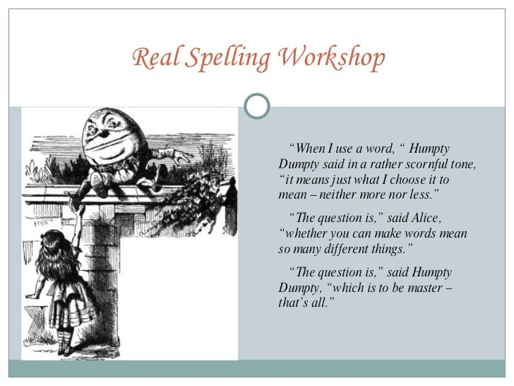 """Real Spelling Workshop """" When I use a word, """" Humpty Dumpty said in a rather scornful tone, """"it means just what I choose i..."""