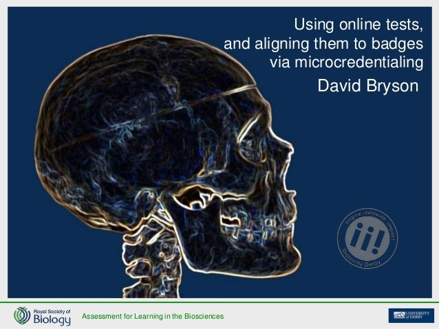 Assessment for Learning in the Biosciences Using online tests, and aligning them to badges via microcredentialing David Br...