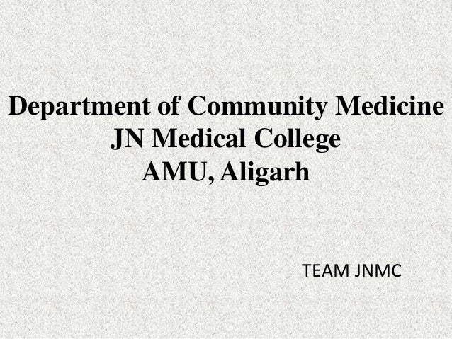Department of Community Medicine       JN Medical College         AMU, Aligarh                     TEAM JNMC