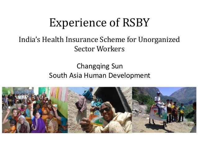 Experience of RSBYIndia's Health Insurance Scheme for UnorganizedSector WorkersChangqing SunSouth Asia Human Development