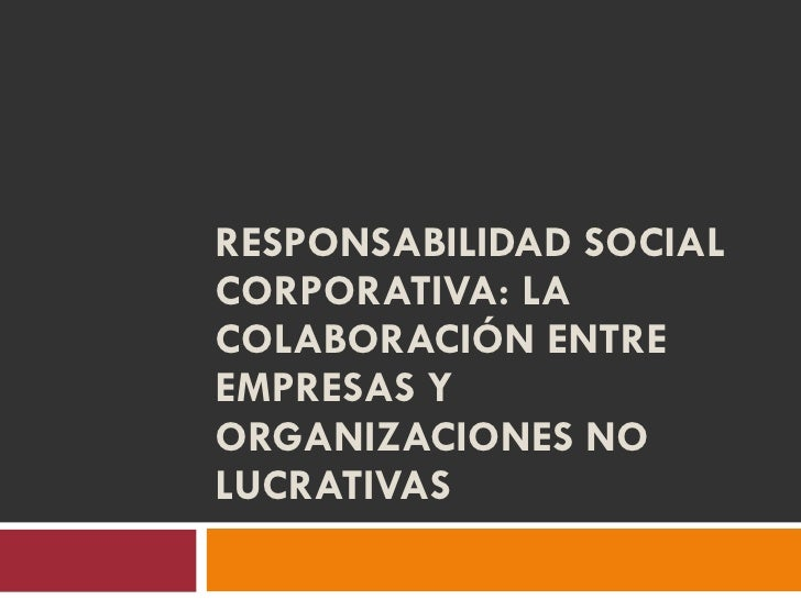 RESPONSABILIDAD SOCIAL CORPORATIVA: LA COLABORACIÓN ENTRE EMPRESAS Y ORGANIZACIONES NO LUCRATIVAS