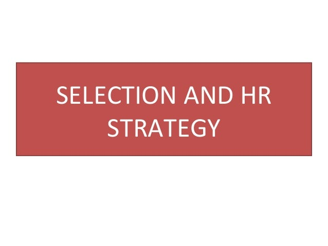 SELECTION AND HR  STRATEGY