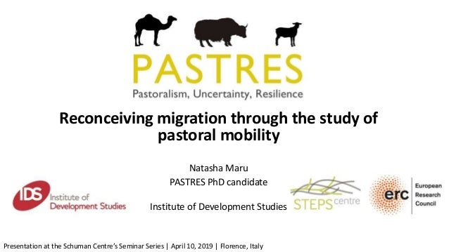 Reconceiving migration through the study of pastoral mobility Natasha Maru PASTRES PhD candidate Institute of Development ...
