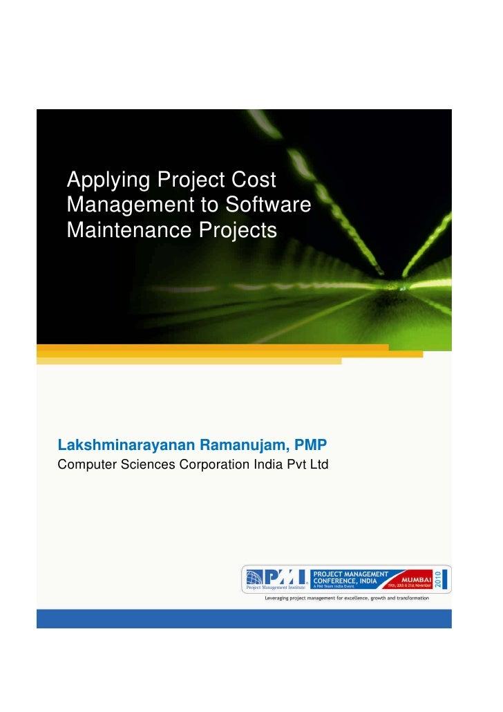 Aum gam ganapataye namya. Applying Project Cost Management to Software Maintenance ProjectsLakshminarayanan Ramanujam, PMP...
