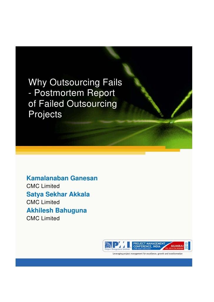 Aum gam ganapataye namya.Why Outsourcing Fails- Postmortem Reportof Failed OutsourcingProjectsKamalanaban GanesanCMC Limit...