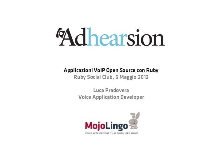 Applicazioni VoIP Open Source con Ruby   Ruby Social Club, 6 Maggio 2012           Luca Pradovera     Voice Application De...