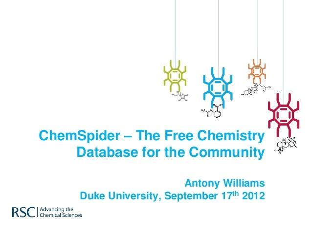 ChemSpider – The Free Chemistry    Database for the Community                         Antony Williams     Duke University,...