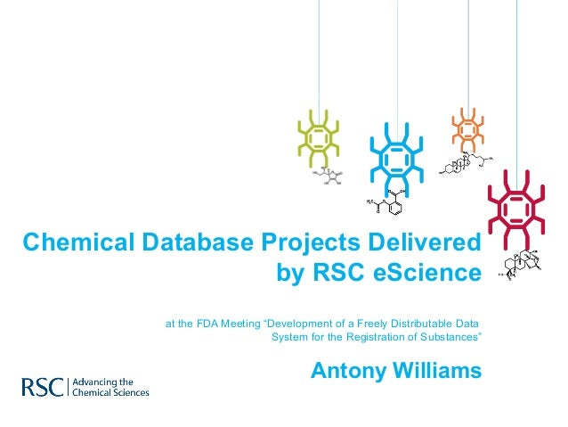 "Chemical Database Projects Delivered                   by RSC eScience           at the FDA Meeting ""Development of a Free..."