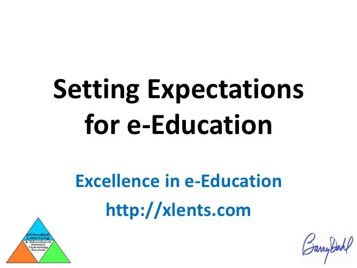 Setting Expectations for e-Education<br />Excellence in e-Education<br />http://xlents.com<br />