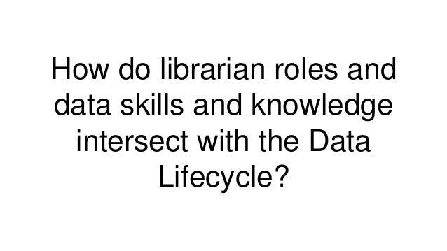 Rscd 2017 bo f data lifecycle data skills for libs