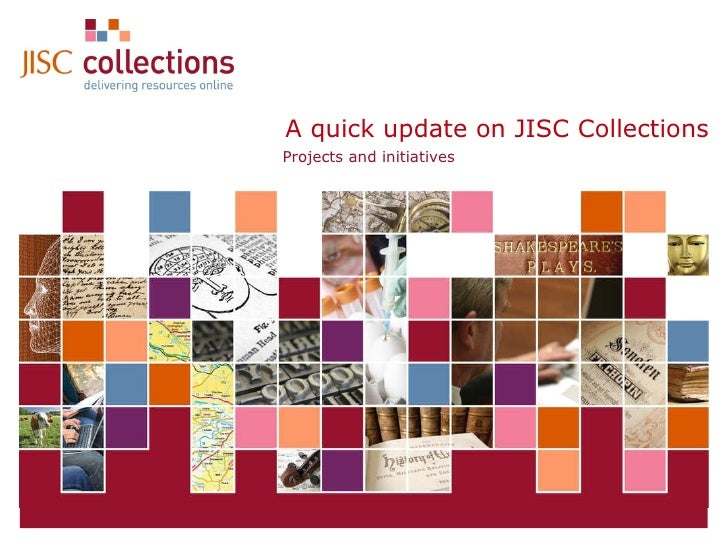 A quick update on JISC Collections Projects and initiatives