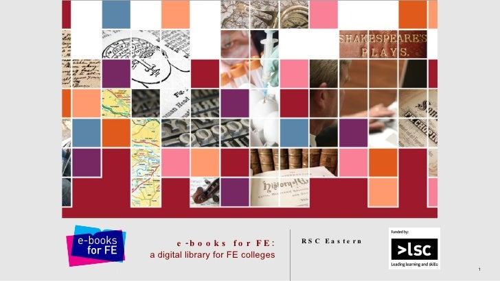 e-books for FE: a digital library for FE colleges <ul><li>RSC Eastern </li></ul>