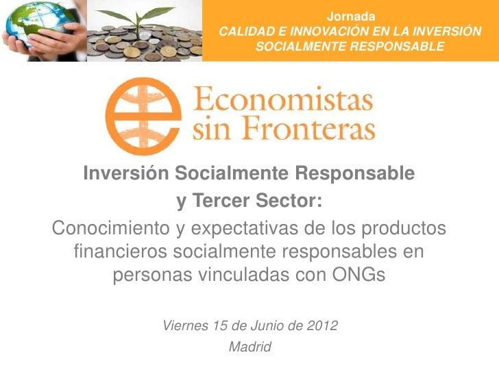 Jornada                    CALIDAD E INNOVACIÓN EN LA INVERSIÓN                         SOCIALMENTE RESPONSABLE    Inversi...