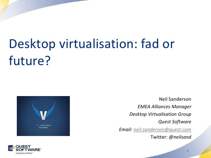 Desktop virtualisation: fad orfuture?                                      Neil Sanderson                            EMEA ...