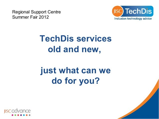 Regional Support Centre Summer Fair 2012  TechDis services old and new, just what can we do for you?