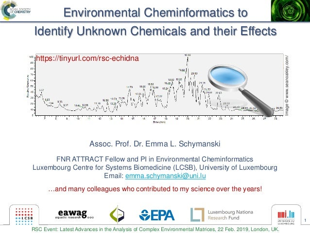 1 Environmental Cheminformatics to Identify Unknown Chemicals and their Effects Assoc. Prof. Dr. Emma L. Schymanski FNR AT...