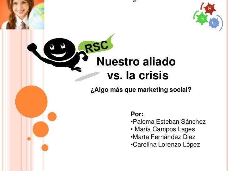 R                                  S                                          C Nuestro aliado  vs. la crisis¿Algo más que...