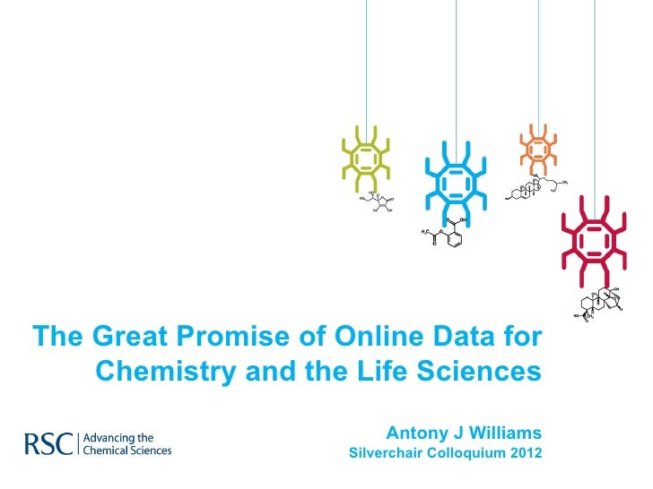 The Great Promise of Online Data for    Chemistry and the Life Sciences                           Antony J Williams       ...