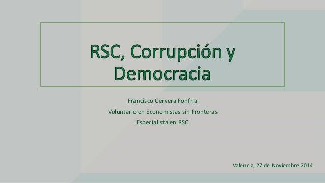 Francisco Cervera Fonfria  Voluntario en Economistas sin Fronteras  Especialista en RSC  Valencia, 27 de Noviembre 2014