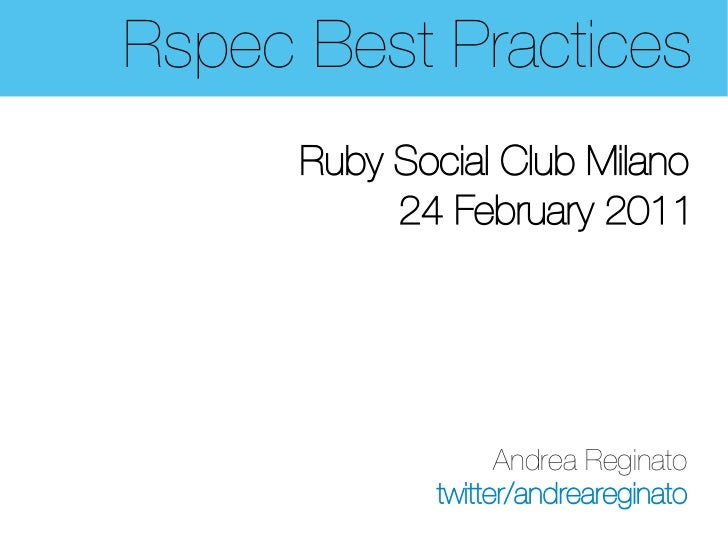 Rspec Best Practices      Ruby Social Club Milano           24 February 2011                   Andrea Reginato            ...
