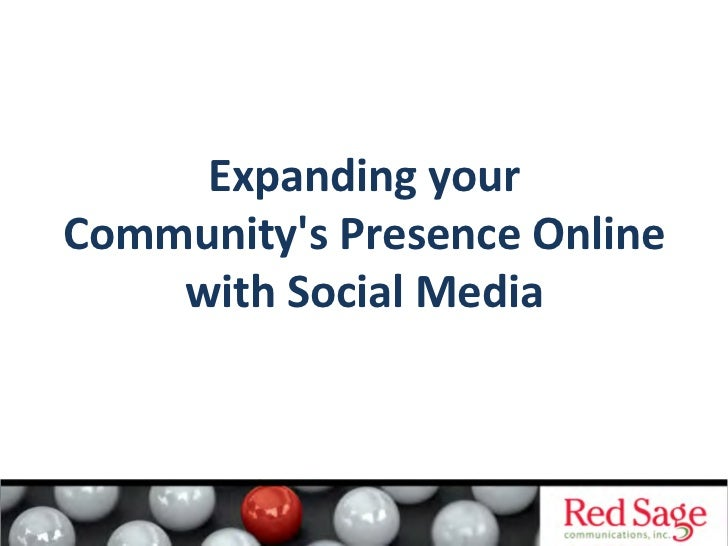 Expanding	  your	  	  Communitys	  Presence	  Online	  	      with	  Social	  Media