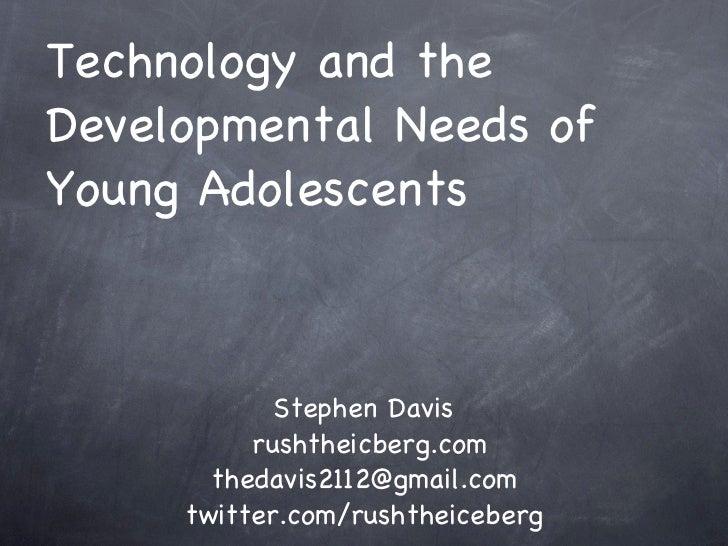 Technology and the Developmental Needs of Young Adolescents <ul><li>rushtheicberg.com </li></ul><ul><li>[email_address] </...