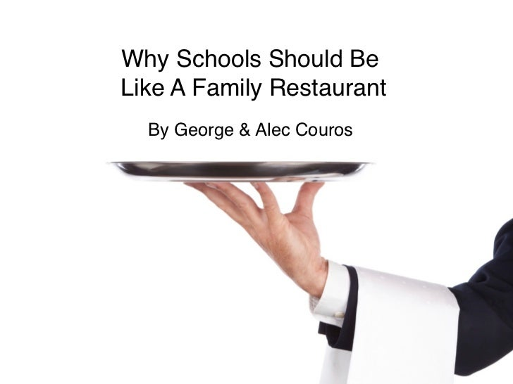 Why Schools Should BeLike A Family Restaurant  By George & Alec Couros