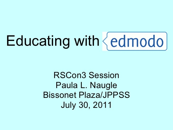 Educating with  RSCon3 Session Paula L. Naugle Bissonet Plaza/JPPSS July 30, 2011