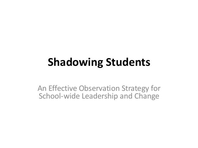 Shadowing Students An Effective Observation Strategy for School-wide Leadership and Change