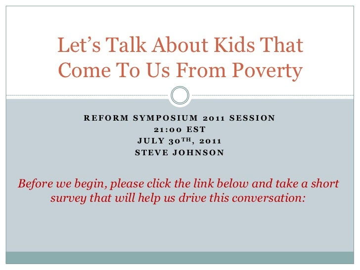Reform Symposium 2011 Session<br />21:00 EST<br />July 30th, 2011<br />Steve Johnson<br />Let's Talk About Kids That Come ...