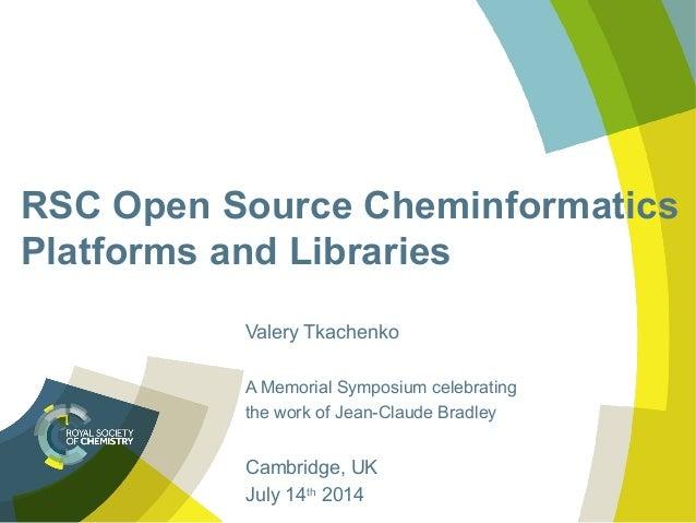 RSC Open Source Cheminformatics Platforms and Libraries Valery Tkachenko A Memorial Symposium celebrating the work of Jean...