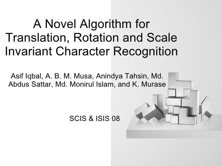 A Novel Algorithm for Translation, Rotation and Scale Invariant Character Recognition Asif Iqbal, A. B. M. Musa, Anindya T...