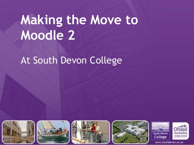 www.southdevon.ac.ukMaking the Move toMoodle 2At South Devon College