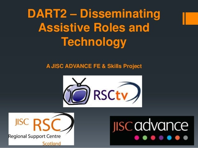 DART2 – DisseminatingAssistive Roles andTechnologyA JISC ADVANCE FE & Skills Project