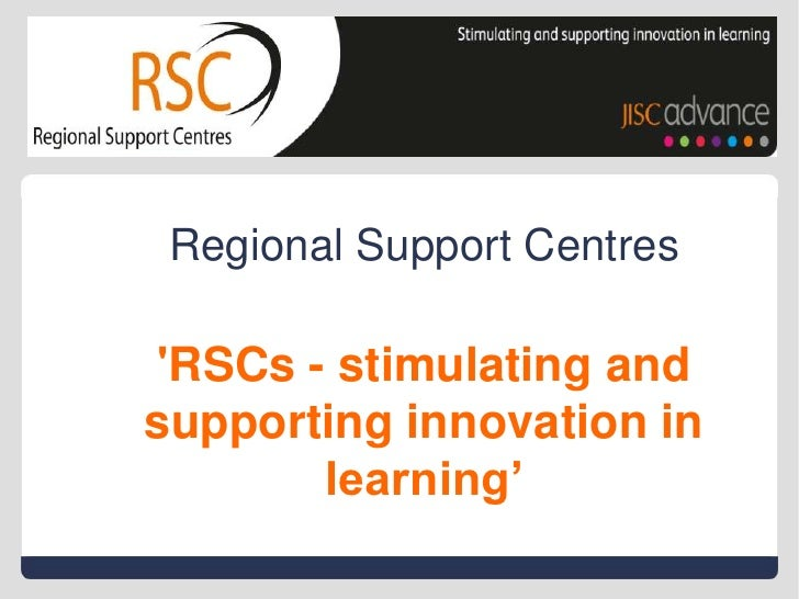 Regional Support Centres'RSCs - stimulating and supporting innovation in learning'<br />