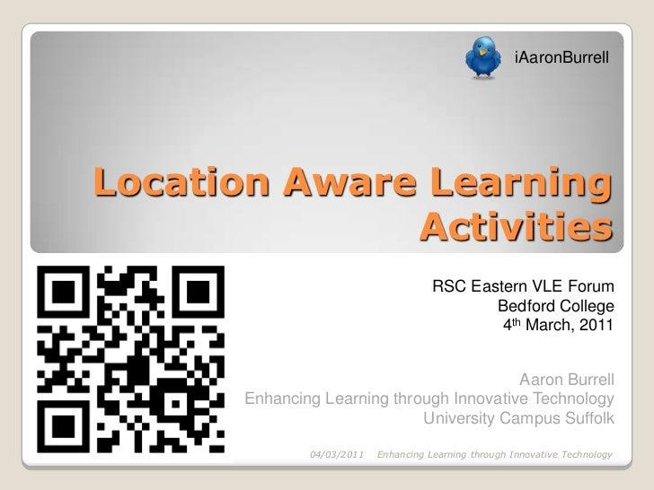 iAaronBurrellLocation Aware Learning              Activities                                       RSC Eastern VLE Forum  ...