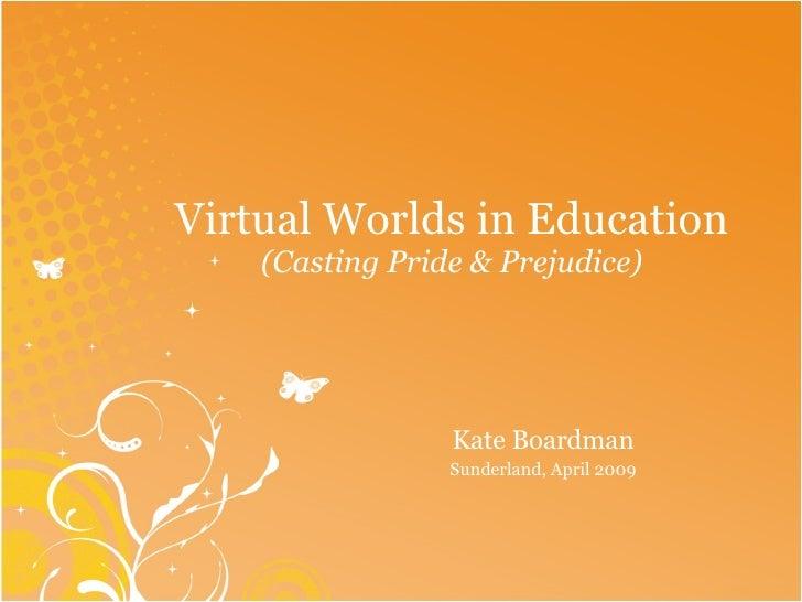 Virtual Worlds in Education (Casting Pride & Prejudice) Kate Boardman Sunderland, April 2009