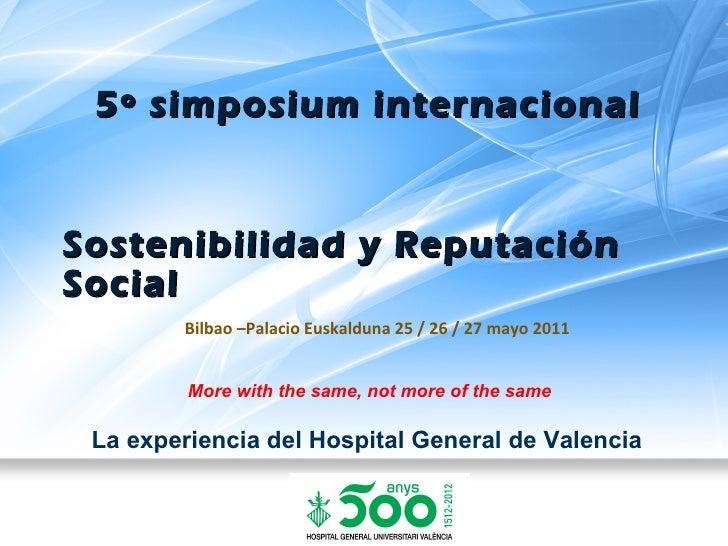 Sostenibilidad y Reputación Social La experiencia del Hospital General de Valencia More with the same, not more of the sam...