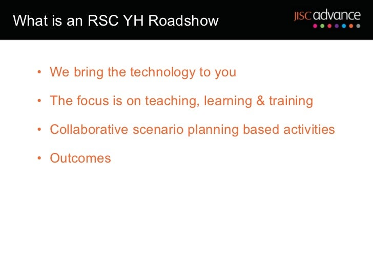 What is an RSC YH Roadshow <ul><ul><li>We bring the technology to you </li></ul></ul><ul><ul><li>The focus is on teaching,...