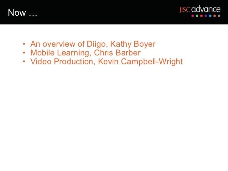 Now … <ul><ul><li>An overview of Diigo, Kathy Boyer </li></ul></ul><ul><ul><li>Mobile Learning, Chris Barber </li></ul></u...