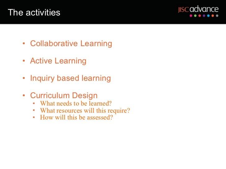The activities <ul><ul><li>Collaborative Learning </li></ul></ul><ul><ul><li>Active Learning </li></ul></ul><ul><ul><li>In...