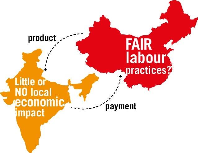 Little or NO local economic impact FAIR labour practices? product payment