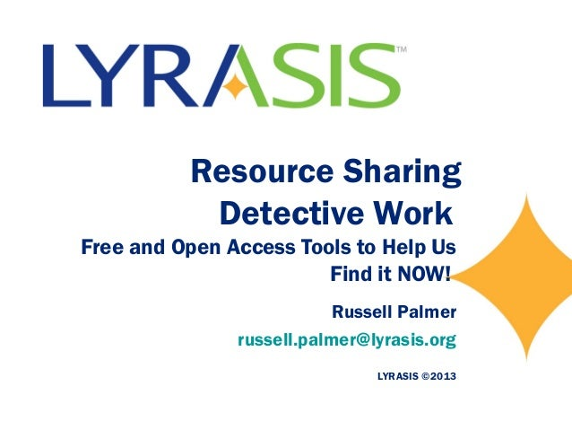 Resource Sharing Detective Work Free and Open Access Tools to Help Us Find it NOW! Russell Palmer russell.palmer@lyrasis.o...