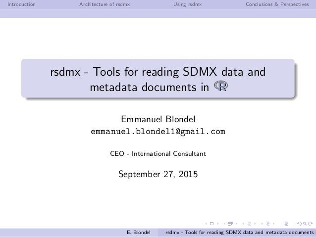 Introduction Architecture of rsdmx Using rsdmx Conclusions & Perspectives rsdmx - Tools for reading SDMX data and metadata...