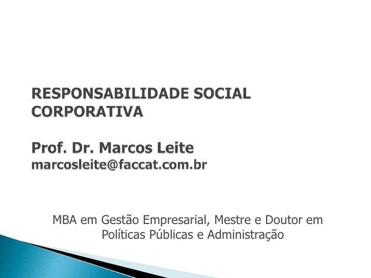 MBA em Gestão Empresarial, Mestre e Doutor em       Políticas Públicas e Administração