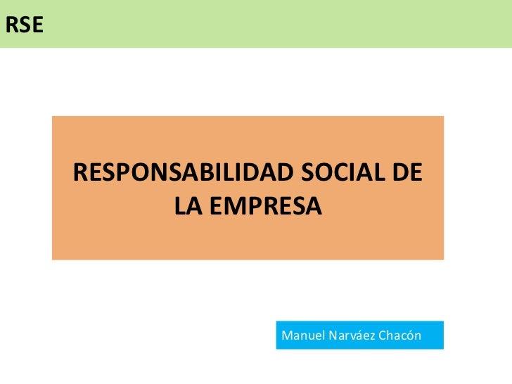 RSE      RESPONSABILIDAD SOCIAL DE            LA EMPRESA                    Manuel Narváez Chacón