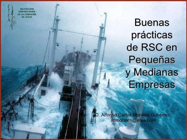 Buenas prácticas   de RSC en Pequeñas   y Medianas Empresas D. Alfonso Carlos Morales Gutiérrez: acmorales@etea.com