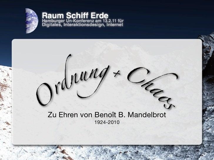 Zu Ehren von Benoît B. Mandelbrot            1924-2010