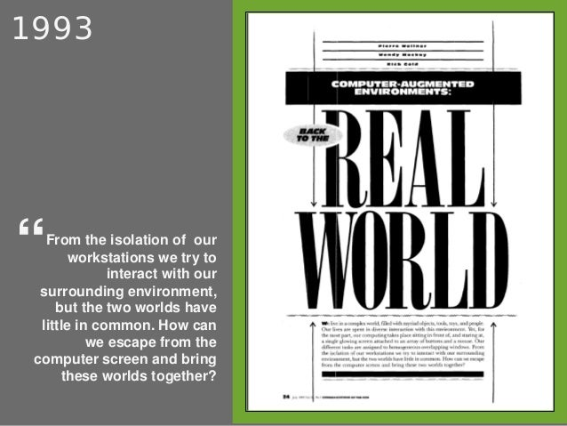 1993 From the isolation of our workstations we try to interact with our surrounding environment, but the two worlds have l...